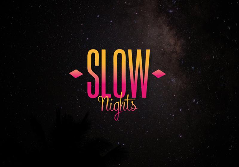 slow nights